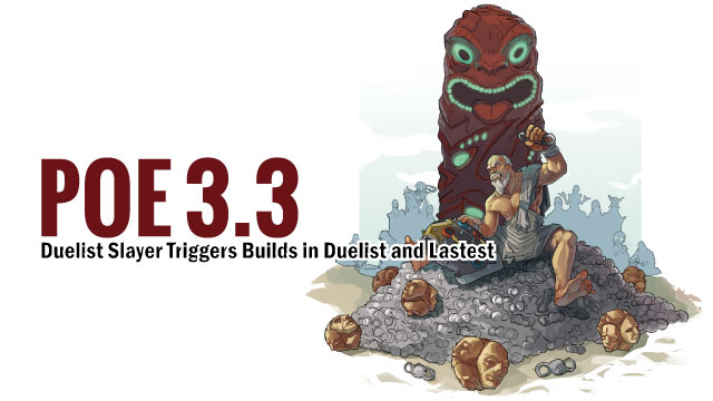 POE-3.3-Duelist-Slayer-Triggers-Builds-in-Duelist-and-Lastest